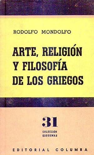 ARTE, RELIGION Y FILOSOFIA DE LOS GRIEGOS: Mondolfo, Rodolfo