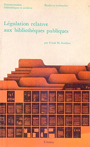 LEGISLATION RELATIVE AUX BIBLIOTHEQUES PUBLIQUES: Gardner, Frank M.