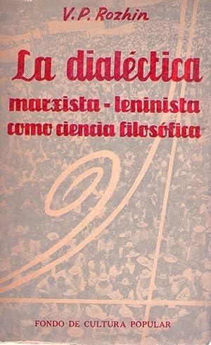 LA DIALECTICA MARXISTA LENINISTA COMO CIENCIA FILOSOFICA: Rozhin, V. P.