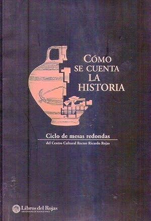 COMO SE CUENTA LA HISTORIA. Ciclo de mesas redondas interdisciplinarias del Centro Cultural Rector ...
