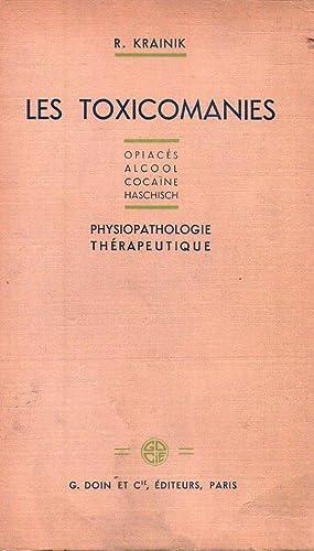 LES TOXICOMANIES. Opiaces, alcool, cocaine, haschisch. Etude physiopathologique et té...