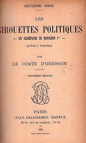 LES GIROUETTES POLITIQUES. Un secrétaire de Napoleon I. D'Iena a Waterloo. Deuxi&egrave...