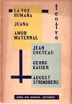 LA VOZ HUMANA. JUANA. AMOR MATERNAL: Cocteau, Jean - Kaiser, Georg - Strindberg, August