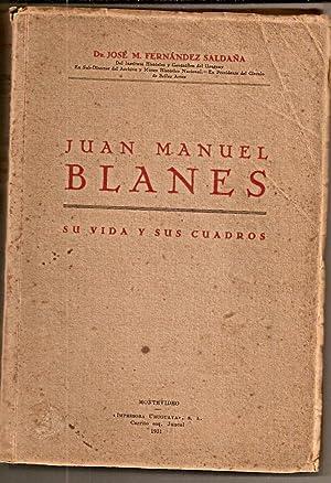 JUAN MANUEL BLANES. Su vida y sus cuadros [Firmado / Signed]: Fernandez Saldaña, Jose M.