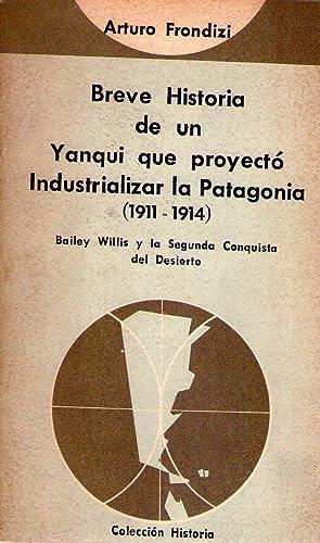 BREVE HISTORIA DE UN YANQUI QUE PROYECTO INDUSTRIALIZAR LA PATAGONIA 1911 - 1914. Bailey Willis y ...