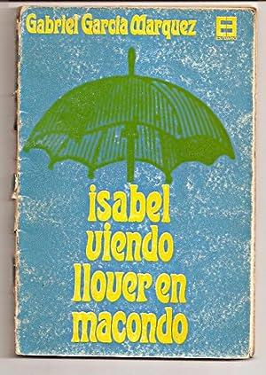 ISABEL VIENDO LLOVER EN MACONDO - LOS CUENTOS DE GABRIEL GARCIA MARQUEZ O EL TROPICO DESEMBRUJADO: ...