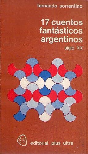 17 CUENTOS FANTASTICOS ARGENTINOS. Siglo XX. Selección: Sorrentino, Fernando (comp.)