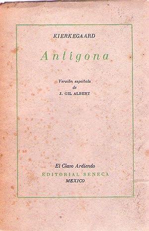 ANTIGONA. Versión española de J. Gil Albert: Kierkegaard (Soren)