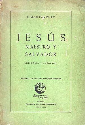 JESUS. Maestro y Salvador. Historia y exégesis: Montanchez, J.