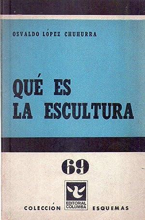QUE ES LA ESCULTURA: Lopez Chuhurra, Osvaldo