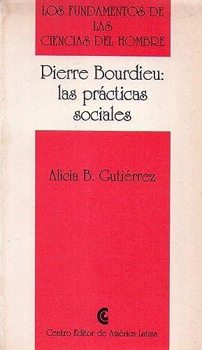 PIERRE BOURDIEU: LAS PRACTICAS SOCIALES: Gutierrez, Alicia B.
