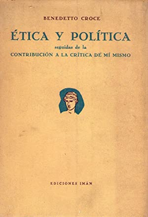 ETICA Y POLITICA. Seguidas de la CONTRIBUCION A LA CRITICA DE MI MISMO: Croce, Benedetto