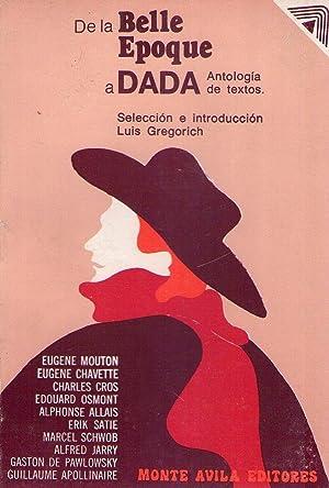 DE LA BELLE EPOQUE A DADA. Antología de textos. (Eugene Mouton, Eugene Chavette, Charles ...