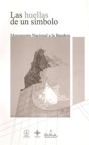 LAS HUELLAS DE UN SIMBOLO. MONUMENTO NACIONAL A LA BANDERA: Varios