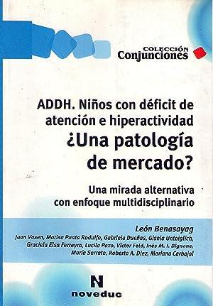 ADDH NIÑOS CON DEFICIT DE ATENCION E HIPERACTIVIDAD ¿UNA PATOLOGIA DE MERCADO?. Una mirada ...