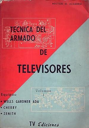 LA TECNICA DEL ARMADO DE TELEVISORES. Tomo I. Equipos Gardner - Ada, Zenith, Cherry: Algarra, ...