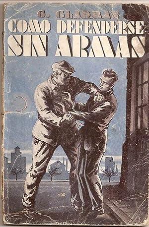 COMO DEFENDERSE SIN ARMAS. Con 157 ilustraciones: Gladman, George