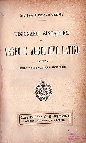 DIZIONARIO SINTATTICO DEL VERBO E AGGETTIVO LATINO. Ad uso delle scuolle classiche secondarie: ...