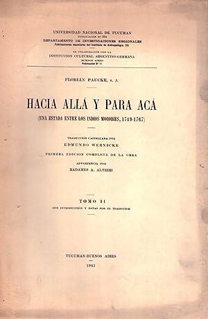 HACIA ALLA Y PARA ACA. (2 tomos). Una estadía entre los indios mocovíes, 1749 - 1767....