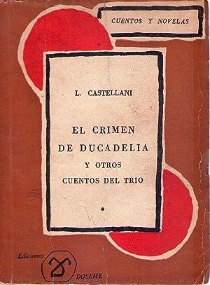 EL CRIMEN DE DUCADELIA Y OTROS CUENTOS DEL TRIO: Castellani, Leonardo
