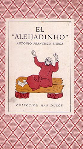 """EL """"ALEIJADINHO"""" ANTONIO FRANCISCO LISBOA. (Cubierta ilustrada: Freitas, Newton (Selección"""