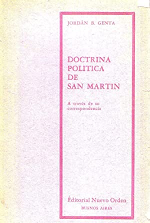 DOCTRINA POLITICA DE SAN MARTIN. A través de su correspondencia: Genta, Jordan B.