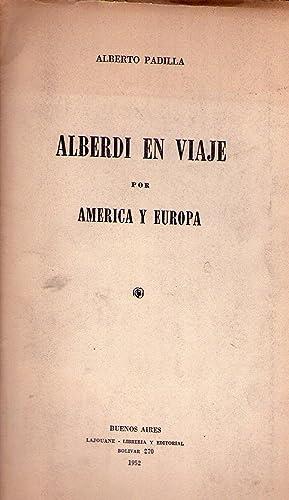ALBERDI EN VIAJE POR AMERICA Y EUROPA: Padilla, Alberto