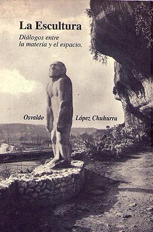 LA ESCULTURA. Diálogos entre la materia y: Lopez Chuhurra, Osvaldo