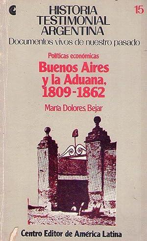 POLITICAS ECONOMICAS BUENOS AIRES Y LA ADUANA 1809 - 1862. Selección y prólogo de ...