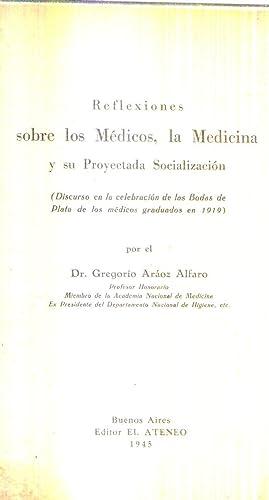 REFLEXIONES SOBRE LOS MEDICOS, LA MEDICINA Y SU PROYECTADA SOCIALIZACION. Discurso en la celebraci&...