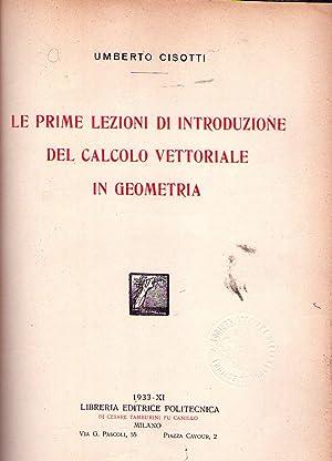LE PRIME LEZIONI DI INTRODUZIONE DEL CALCOLO VETTORIALE IN GEOMETRIA: Cisotti, Umberto