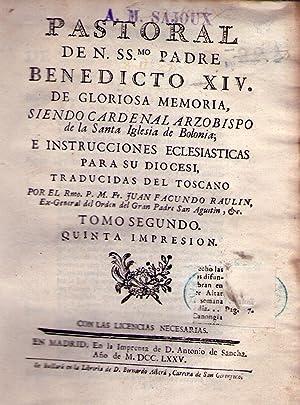 PASTORAL DE N. SS.MO PADRE BENEDICTO XIV. (2 tomos). De gloriosa memoria, siendo Cardennal ...