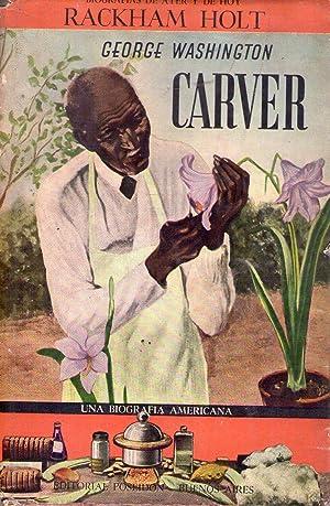 GEORGE WASHINGTON CARVER. Una biografía americana: Holt, Rackham