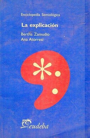LA EXPLICACION. (Enciclopedia semiológica): Zamudio, Bertha - Atorresi, Ana