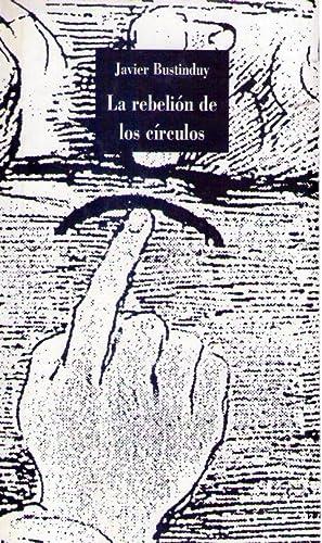 LA REBELION DE LOS CIRCULOS [Firmado / Signed]: Bustinduy, Javier