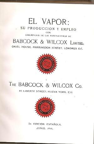 EL VAPOR: su produccion y empleo con descripcion de las manufacturas de Babcock & Wilcox ...