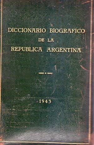 DICCIONARIO BIOGRAFICO DE LA REPUBLICA ARGENTINA. Dirigido y ordenado por Marcelo Echevarrieta: ...