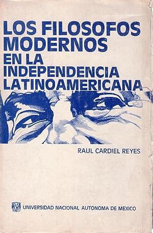 LOS FILOSOFOS MODERNOS EN LA INDEPENDENCIA LATINOAMERICANA: Cardiel Reyes, Raul