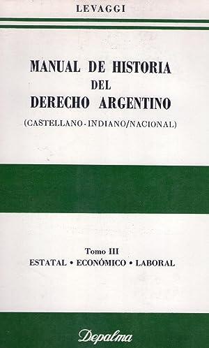 MANUAL DE HISTORIA DEL DERECHO ARGENTINO (3 tomos). Castellano indiano nacional: Levaggi, Abelardo
