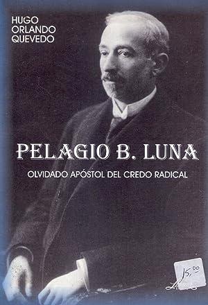 PELAGIO B. LUNA. Olvidado apóstol del credo radical: Quevedo, Hugo Orlando