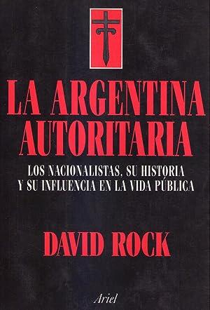 LA ARGENTINA AUTORITARIA. Los nacionalistas, su historia y su influencia en la vida pública:...
