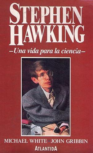STEPHEN HAWKING. UNA VIDA PARA LA CIENCIA. Traducción: Domingo Santos: White, Michael - ...