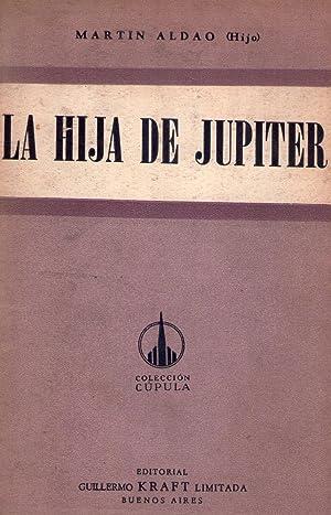 LA HIJA DE JUPITER. Novela: Aldao, Martin (h.)