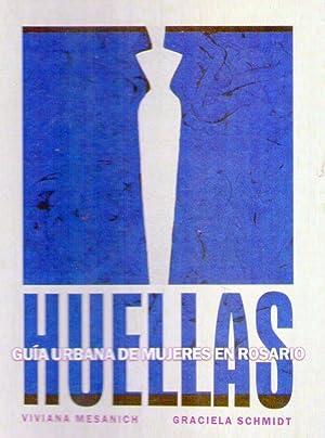 HUELLAS. GUIA URBANA DE MUJERES EN ROSARIO: Mesanich, Viviana - Schmidt, Graciela