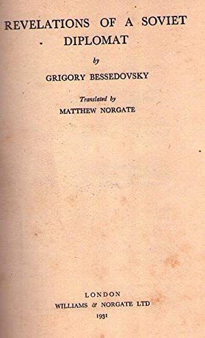 REVELATIONS OF A SOVIET DIPLOMAT. Translated by Matthew Norgate: Bessedovsky, Grigory