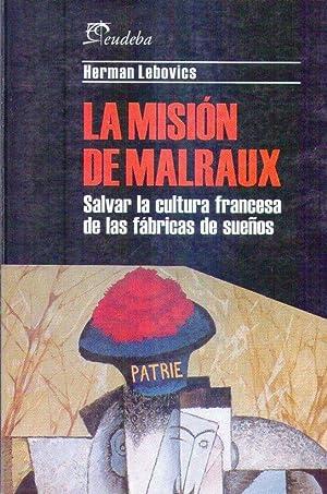 LA MISION DE MALRAUX. Salvar la cultura francesa de las fábricas de sueños. Traducci&...