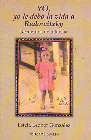 YO, YO LE DEBO LA VIDA A RADOWITZKY. Recuerdos de infancia [Firmado / Signed]: Gonzalez, ...