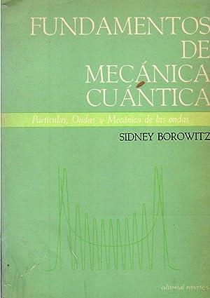 FUNDAMENTOS DE MECANICA CUANTICA. Partículas, ondas y mecánica de las ondas: Borowitz...