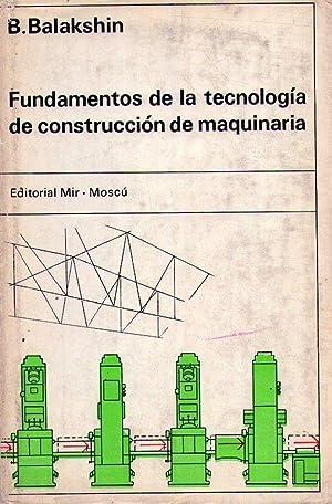 FUNDAMENTOS DE TECNOLOGIA DE CONSTRUCCION DE MAQUINARIA. Traducido del ruso por Jose Puig: ...