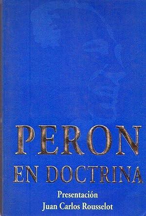 PERON EN DOCTRINA. Presentado por Juan Carlos Rousselot. Recopilación de partes de discursos...